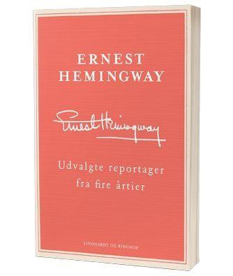 'Udvalgte reportager fra fire årtier' af Ernest Hemingway