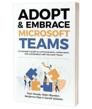 'Adobt and embrace Microsoft Teams' af Paul Woods, Benjamin Elias, Helen Blunden