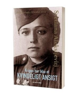 'Krigen har ikke et kvindeligt ansigt' af Svetlana Aleksijevitj