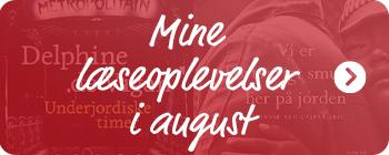 Læs med, når Lise i august læser bøgerne 'Vi er kortvarigt smukke her på jorden' af Ocean Vuong og 'Underjordiske timer' af Delphine de Vigan
